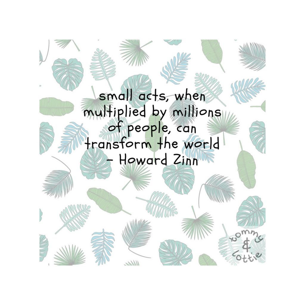 tommy & lottie - small acts, when multiplied by millions of people, can transform the world - Howard Zinn (2)